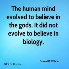 Edward O. Wilson - The human mind evolved to believe in the gods. It ...