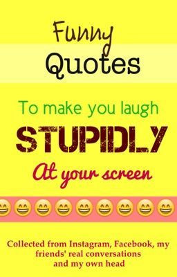 Funny Quotes to Make You Laugh Stupidly at Your Screen