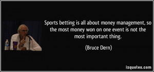 ... money won on one event is not the most important thing. - Bruce Dern