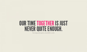 Our time together is just never quite enough.