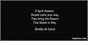 If April showers Should come your way, They bring the flowers That ...