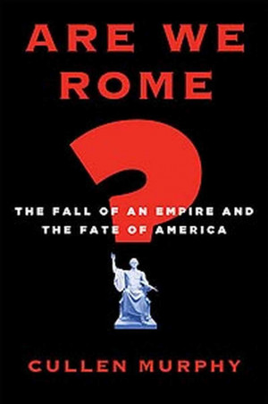 Excerpt: 'Are We Rome?: The Fall of an Empire and the Fate of America'