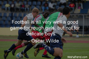 soccer-Football is all very well a good game for rough girls, but not ...