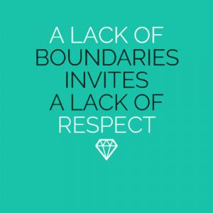lack of boundaries invites a lack of respect