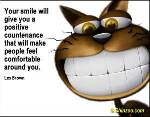 Your smile will give you a positive countenance that will make people ...