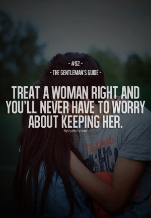 ... you shouldnt even have to try to treat her right it should just happen