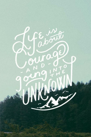 courage, and going into the unknown.Learning Life, Unknown Quotes ...