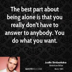 The best part about being alone is that you really don't have to ...
