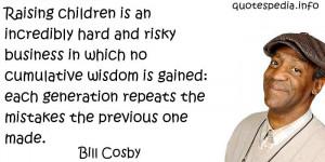 Bill Cosby Quotes Bill cosby - raising children