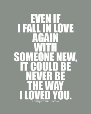 Home » Picture Quotes » Fall in Love » Even if I fall in love again ...