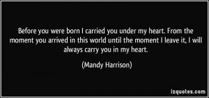 Before you were born I carried you under my heart. From the moment you ...
