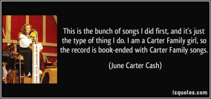 first, and it's just the type of thing I do. I am a Carter Family girl ...