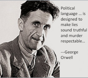 Political language . . . is designed to make lies sound truthful ...