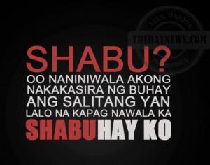SHABU? Oo naniniwala akong nakakasira ng buhay and salitang yan lalo ...