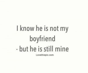 Hes My Boyfriend Not Yours Quotes He is not my boyfriend but he