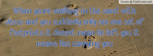 When you're walking in the sand with Jesus, and you suddenly only see ...