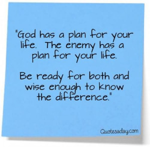God Has A Plan For Your Life The Enemy Has A Plan For Your Life ...