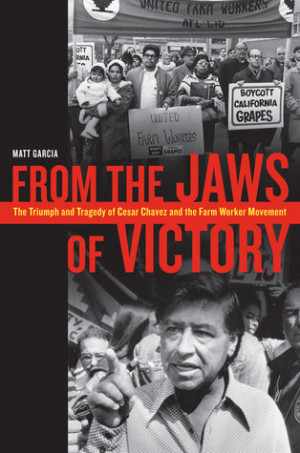 From the Jaws of Victory: The Triumph and Tragedy of Cesar Chavez and ...