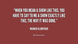 ... to me a show exactly like thi... - Werner Klemperer at Lifehack Quotes