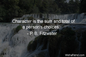 character-Character is the sum and total of a person's choices.