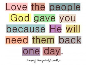 Love the people God gave you..