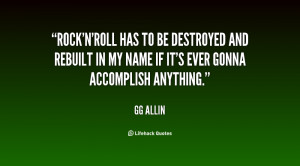 Rock'n'roll has to be destroyed and rebuilt in my name if it's ever ...