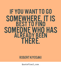 ... to where you to go - Robert Kiyosaki inspirational quotes to live by