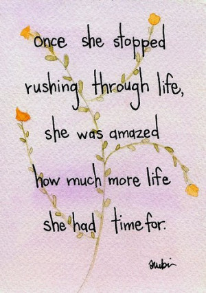 Once she stopped rushing through life, she was amazed how much more ...