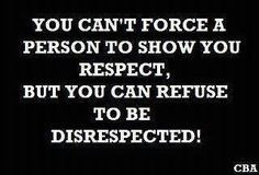 refuse to let YOU disrespect me and my family. I will never allow ...