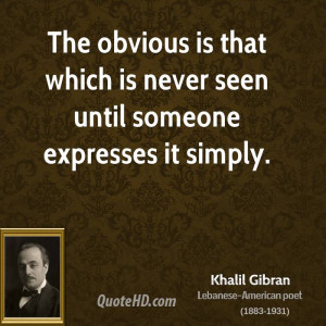 khalil-gibran-khalil-gibran-the-obvious-is-that-which-is-never-seen ...