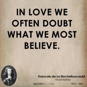 In love we often doubt what we most believe.