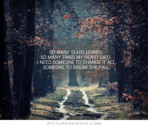 So many tears i cried, so many times my heart died. I need someone to ...