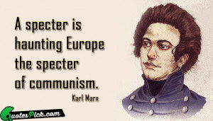 Specter Is Haunting Europe Quote by Karl Marx @ Quotespick.com