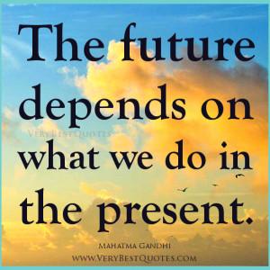 Mahatma Gandhi Quotes, future quotes, present quotes