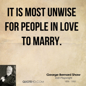 It is most unwise for people in love to marry.