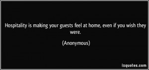 Hospitality is making your guests feel at home, even if you wish they ...