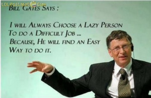 Bill-Gates-I-always-choose-a-lazy-person-to-do-a-difficult-job-because ...