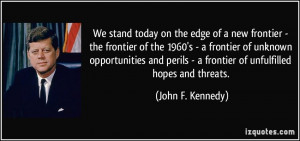 quote-we-stand-today-on-the-edge-of-a-new-frontier-the-frontier-of-the ...