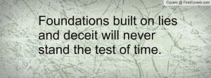 Foundations built on lies and deceit will never stand the test of time ...