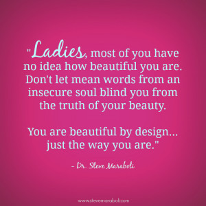 Ladies, most of you have no idea how beautiful you are. Don't let mean ...