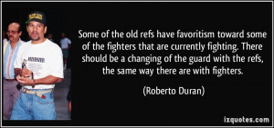 Some of the old refs have favoritism toward some of the fighters that ...