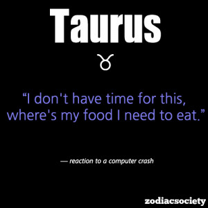 Taurus Zodiac Sign Quotes The best time to date a taurus