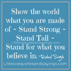 ... Stand Strong ~ Stand Tall ~ Stand for what you believe in ~Rahul Singh
