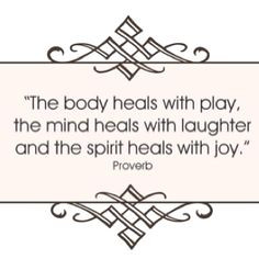 Healing in play, laughter and joy, body, mind & spirit. #quote