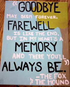 canvas. Disney. Fox and The Hound. goodbye may seem forever, farewell ...