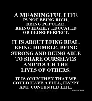 Life is not being rich, being popular, being highly educated or being ...