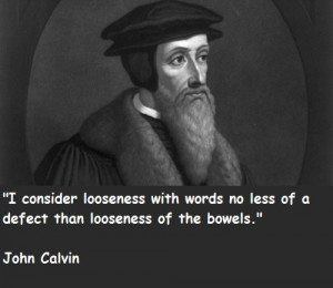 John Calvin Quotes On Predestination In general Calvin produced an