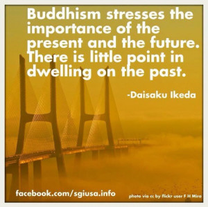 ... There is little point in dwelling on the past. - Daisaku Ikeda Quote