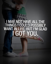 Cute Love Quotes - I may not have all the things I could