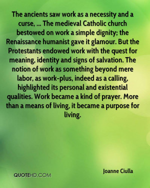 church bestowed on work a simple dignity; the Renaissance humanist ...